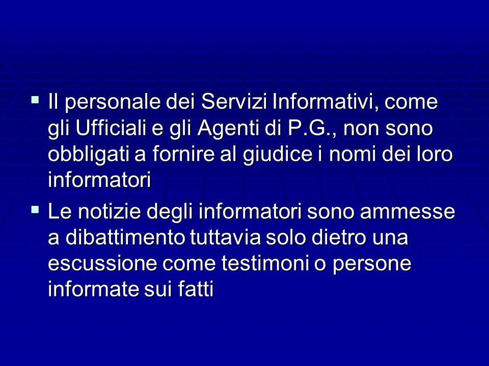 Il personale dei Servizi Informativi, come gli Ufficiali e gli Agenti di P.G., non sono obbligati a fornire al giudice i nomi dei loro informatori