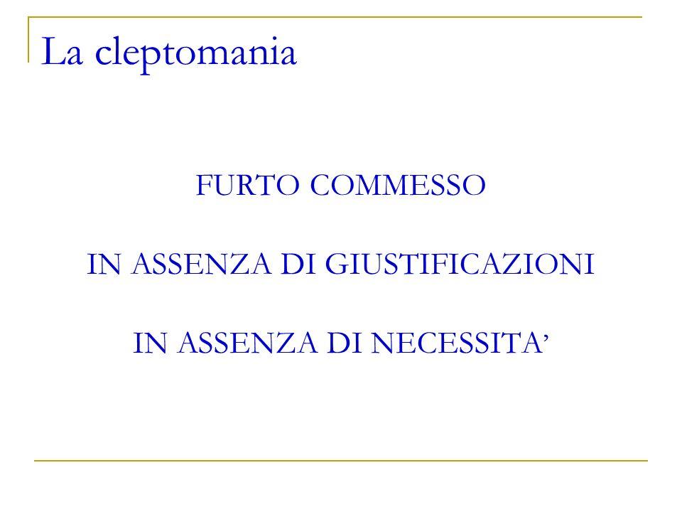 La cleptomania FURTO COMMESSO IN ASSENZA DI GIUSTIFICAZIONI