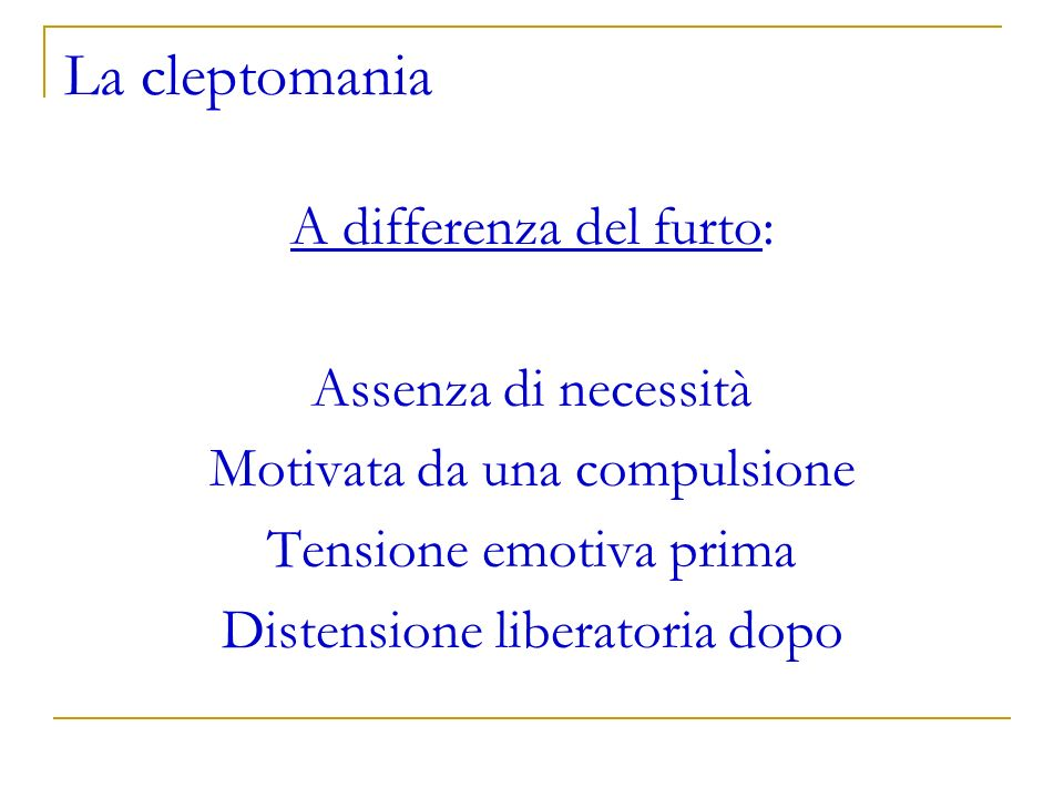 La cleptomania A differenza del furto: Assenza di necessità