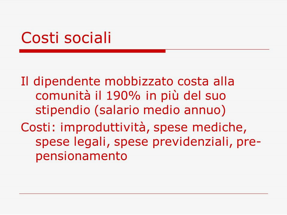 Costi sociali Il dipendente mobbizzato costa alla comunità il 190% in più del suo stipendio (salario medio annuo)