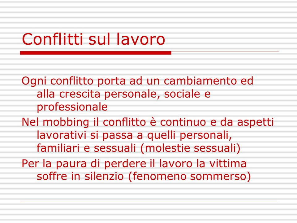 Conflitti sul lavoroOgni conflitto porta ad un cambiamento ed alla crescita personale, sociale e professionale.