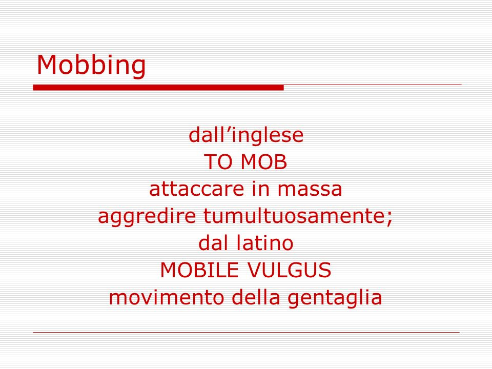 Mobbing dall'inglese TO MOB attaccare in massa
