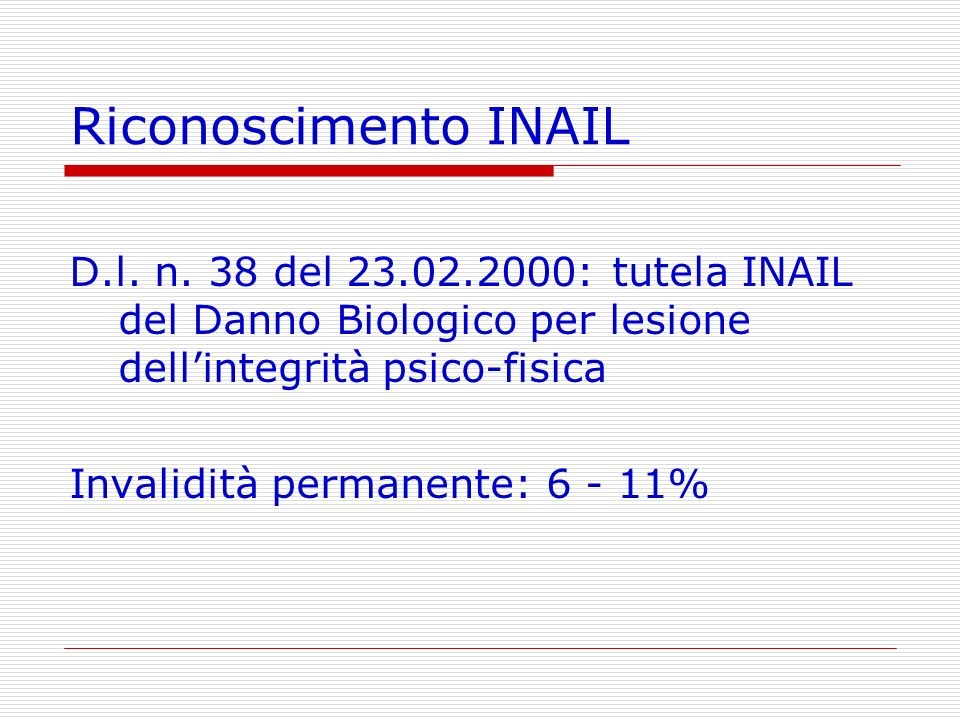 Riconoscimento INAILD.l. n. 38 del 23.02.2000: tutela INAIL del Danno Biologico per lesione dell'integrità psico-fisica.