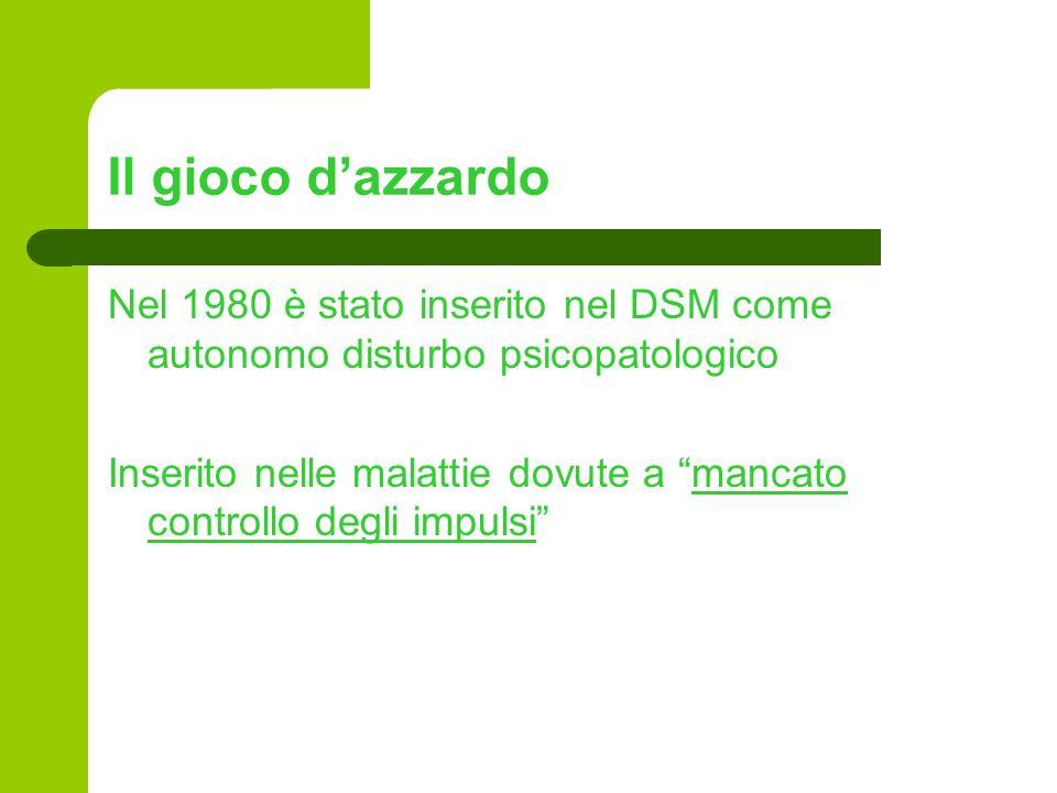 Il gioco d'azzardo Nel 1980 è stato inserito nel DSM come autonomo disturbo psicopatologico.