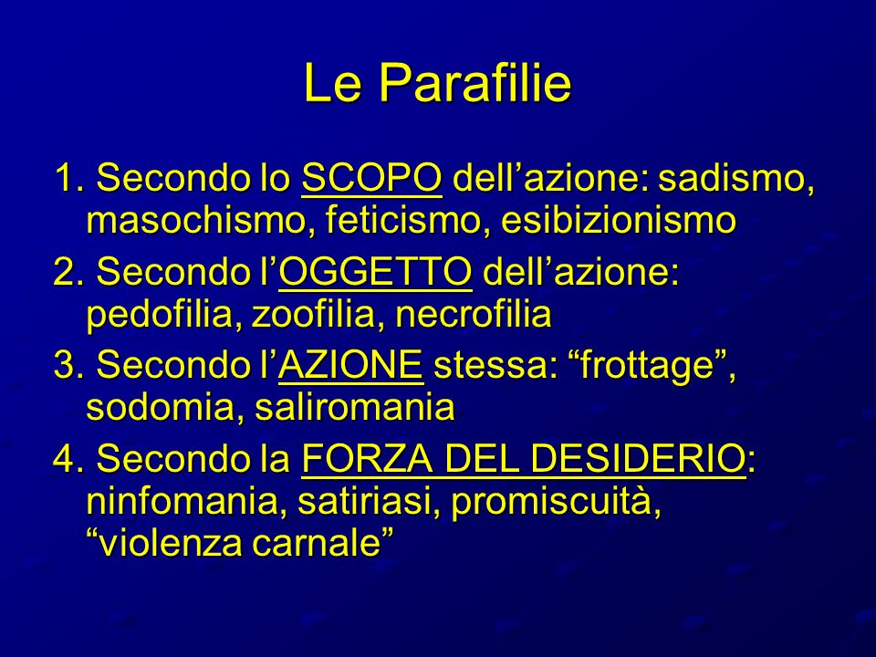 Le Parafilie 1. Secondo lo SCOPO dell'azione: sadismo, masochismo, feticismo, esibizionismo.