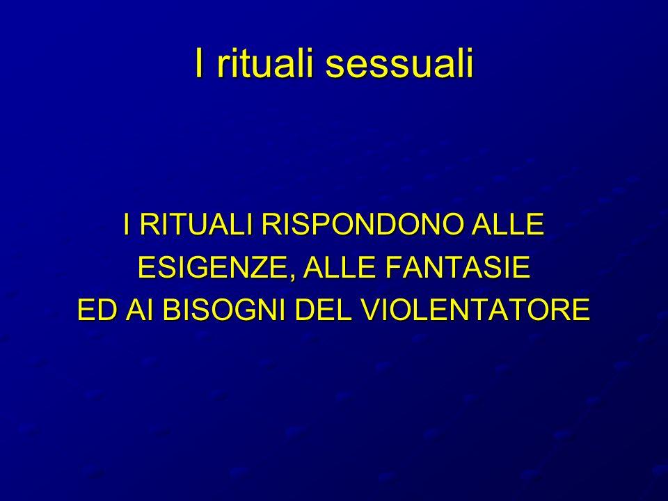 I rituali sessuali I RITUALI RISPONDONO ALLE ESIGENZE, ALLE FANTASIE