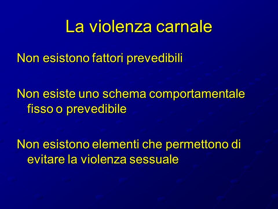 La violenza carnale Non esistono fattori prevedibili