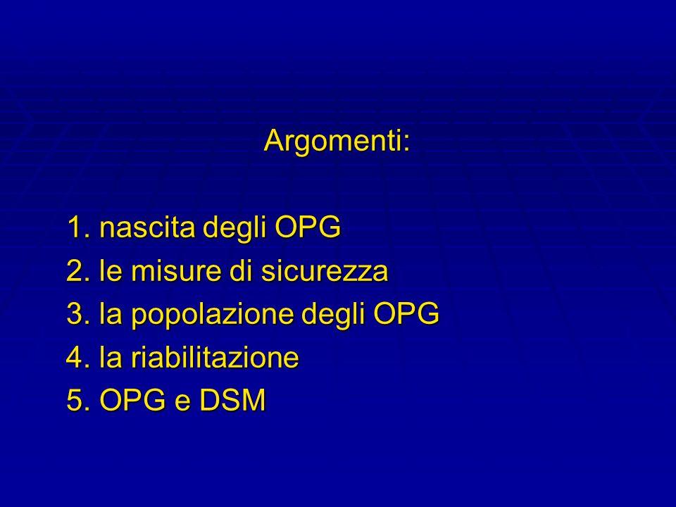 Argomenti:1. nascita degli OPG. 2. le misure di sicurezza. 3. la popolazione degli OPG. 4. la riabilitazione.