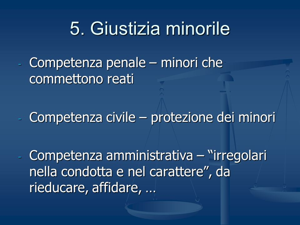 5. Giustizia minorile Competenza penale – minori che commettono reati