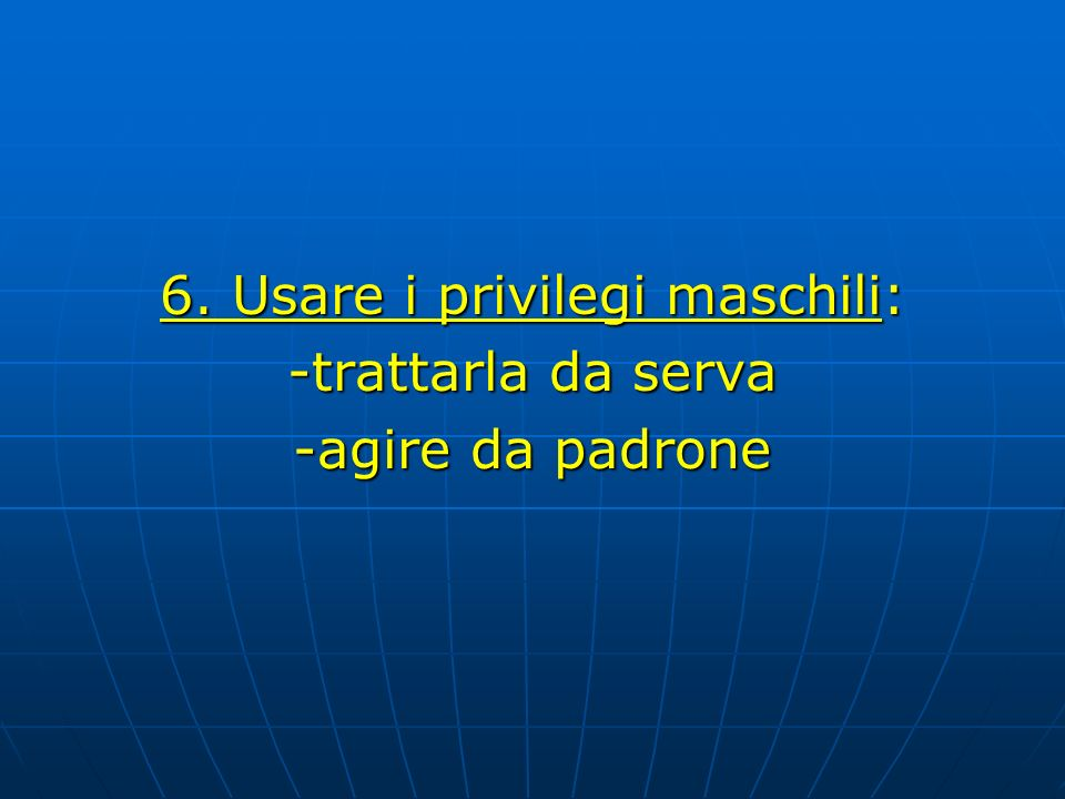 6. Usare i privilegi maschili: