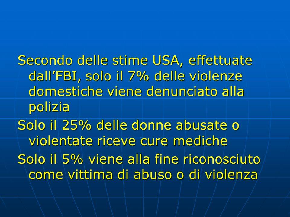Secondo delle stime USA, effettuate dall'FBI, solo il 7% delle violenze domestiche viene denunciato alla polizia