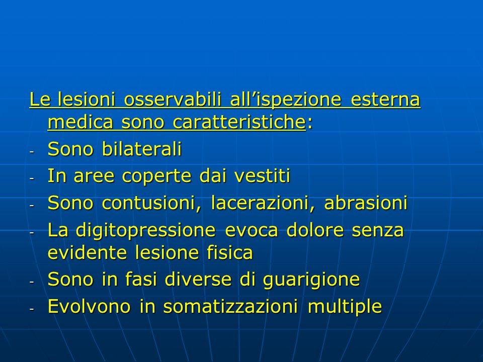 Le lesioni osservabili all'ispezione esterna medica sono caratteristiche:
