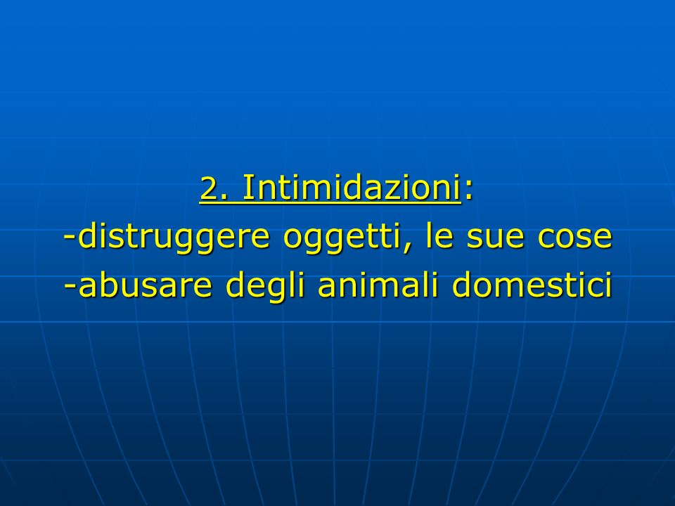 -distruggere oggetti, le sue cose -abusare degli animali domestici