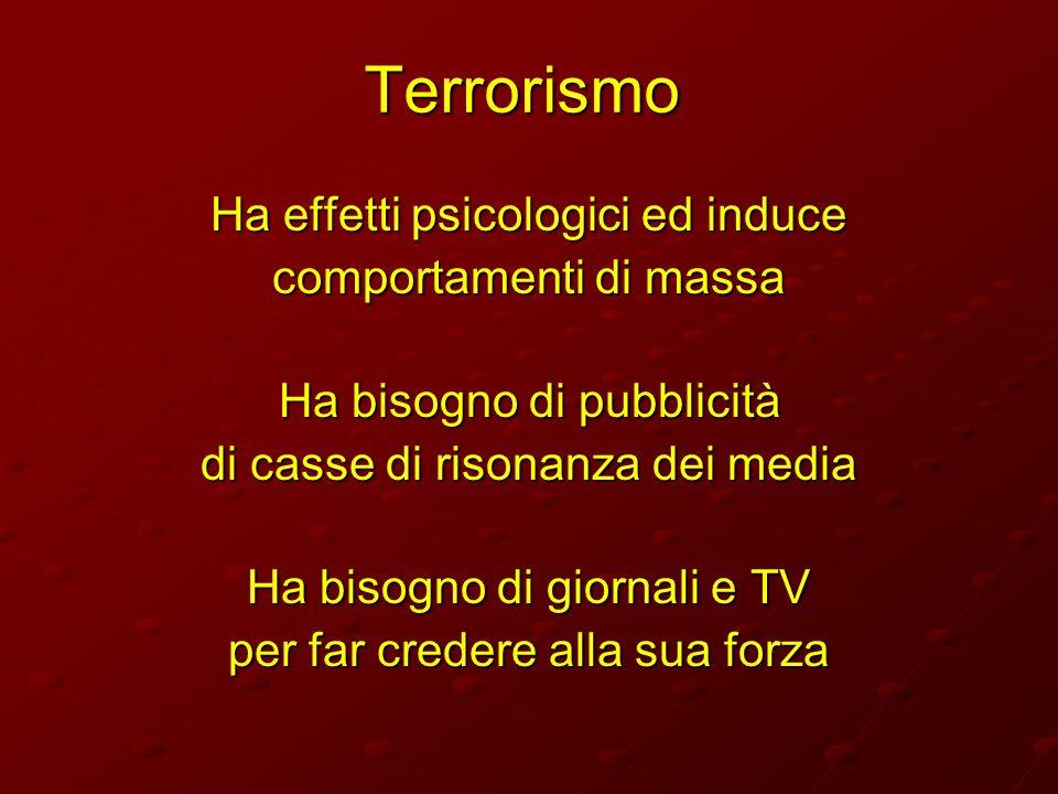 Terrorismo Ha effetti psicologici ed induce comportamenti di massa