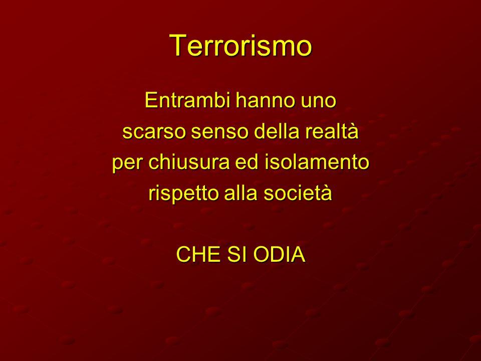 Terrorismo Entrambi hanno uno scarso senso della realtà