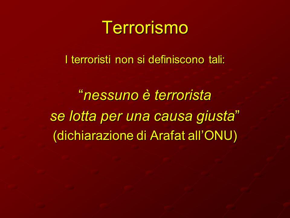 Terrorismo nessuno è terrorista se lotta per una causa giusta