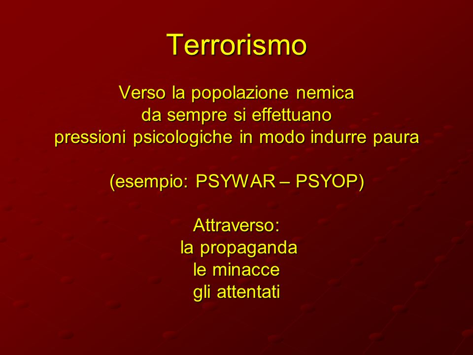 Terrorismo Verso la popolazione nemica da sempre si effettuano