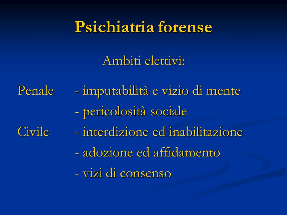 Psichiatria forense Ambiti elettivi: