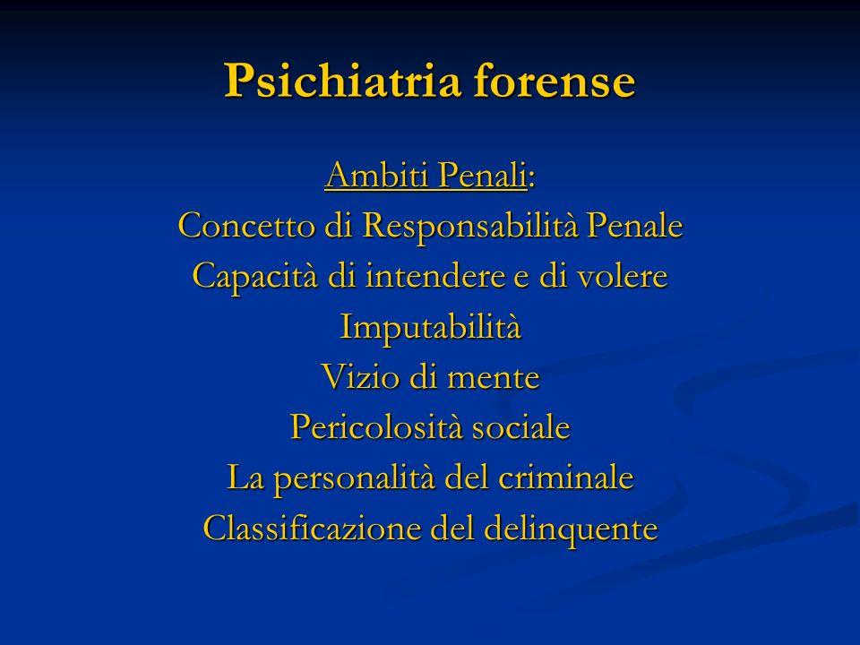 Psichiatria forense Ambiti Penali: Concetto di Responsabilità Penale
