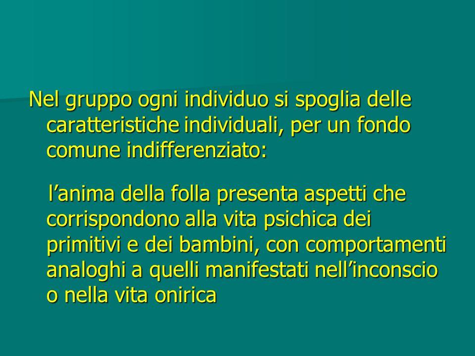 Nel gruppo ogni individuo si spoglia delle caratteristiche individuali, per un fondo comune indifferenziato: