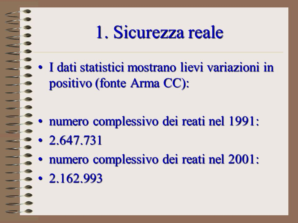 1. Sicurezza reale I dati statistici mostrano lievi variazioni in positivo (fonte Arma CC): numero complessivo dei reati nel 1991: