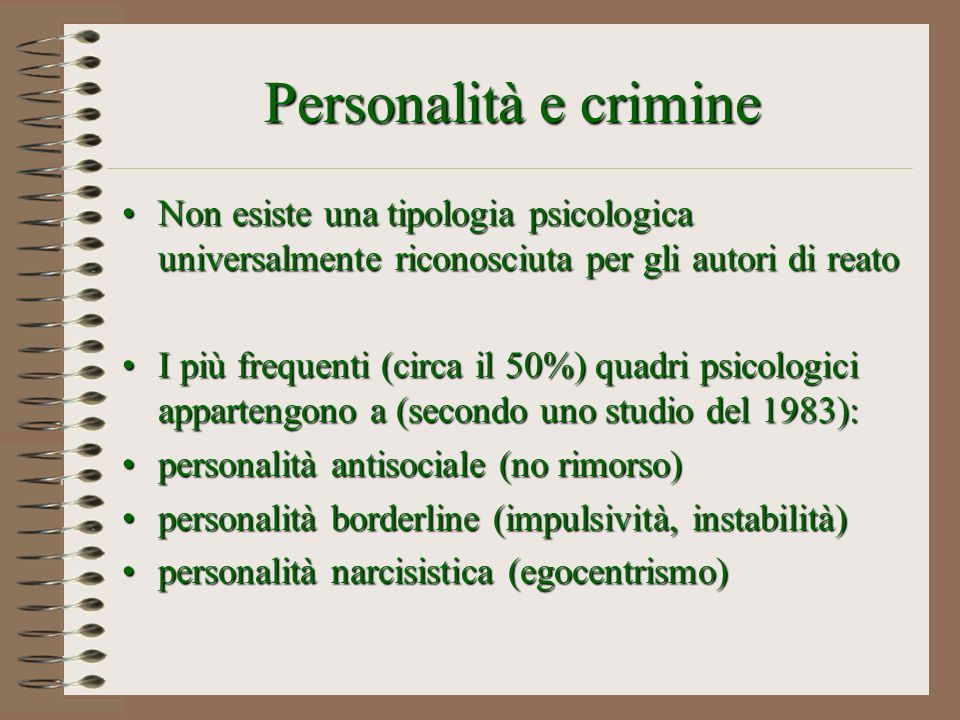Personalità e crimine Non esiste una tipologia psicologica universalmente riconosciuta per gli autori di reato.