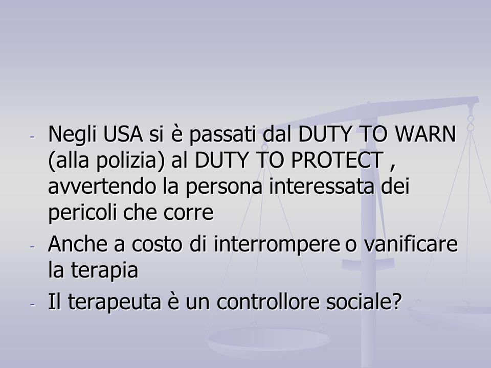 Negli USA si è passati dal DUTY TO WARN (alla polizia) al DUTY TO PROTECT , avvertendo la persona interessata dei pericoli che corre