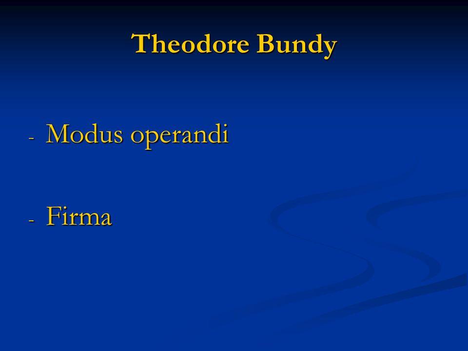Theodore Bundy Modus operandi Firma