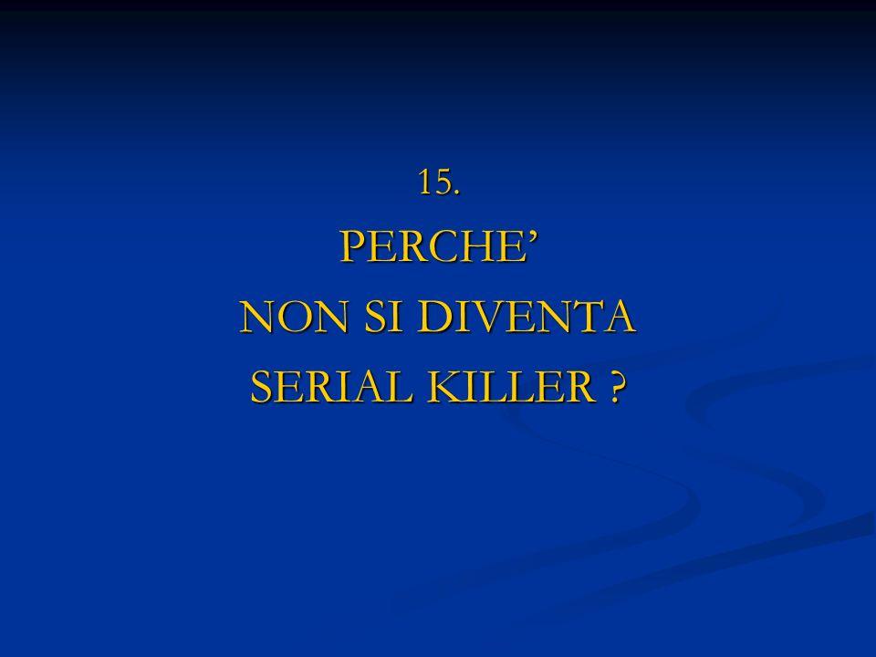 15. PERCHE' NON SI DIVENTA SERIAL KILLER