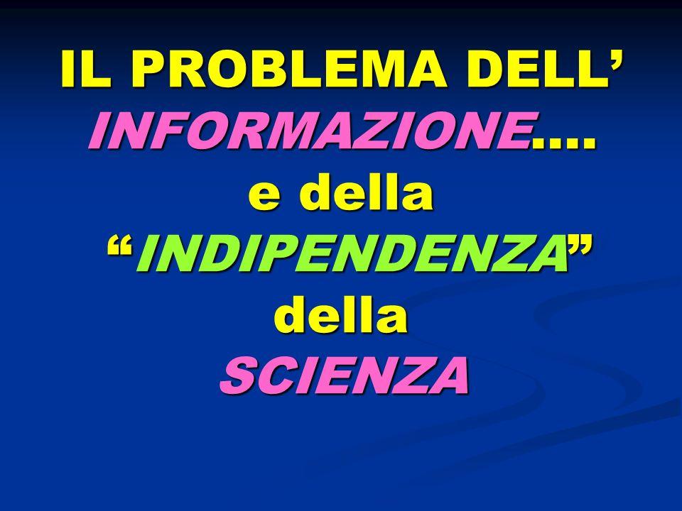 IL PROBLEMA DELL' INFORMAZIONE…. e della INDIPENDENZA della SCIENZA