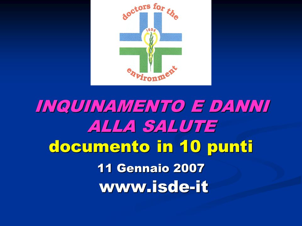 INQUINAMENTO E DANNI ALLA SALUTE documento in 10 punti 11 Gennaio 2007 www.isde-it