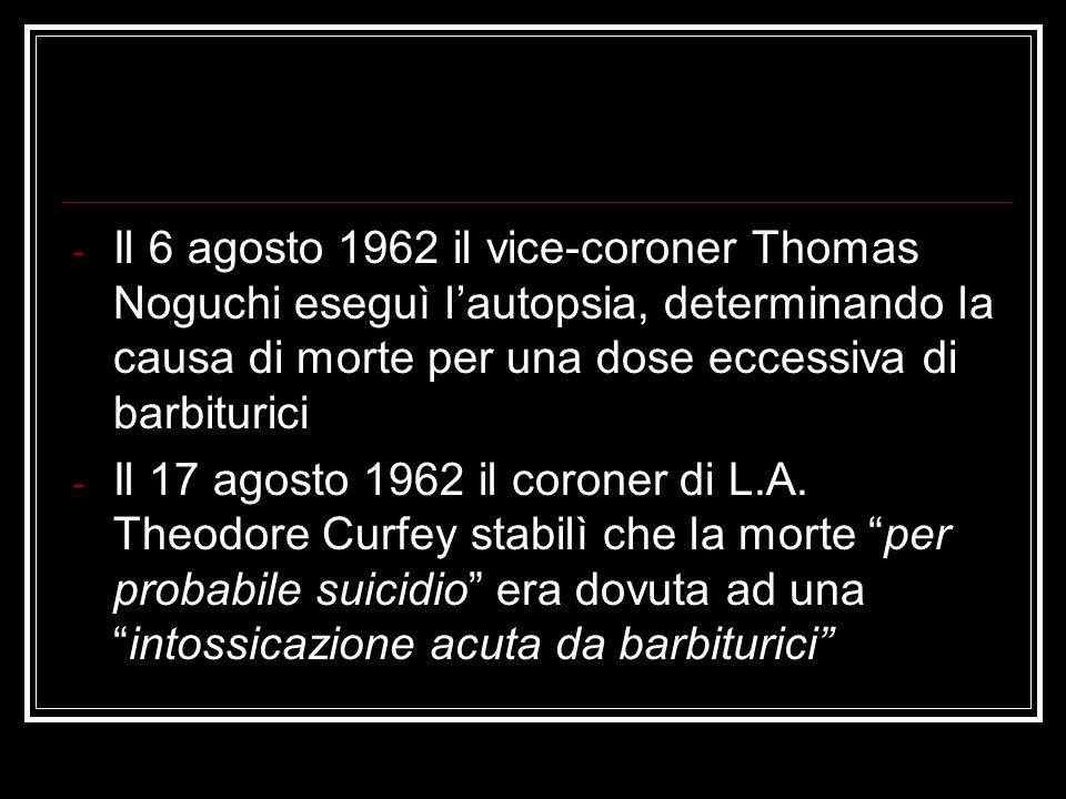 Il 6 agosto 1962 il vice-coroner Thomas Noguchi eseguì l'autopsia, determinando la causa di morte per una dose eccessiva di barbiturici