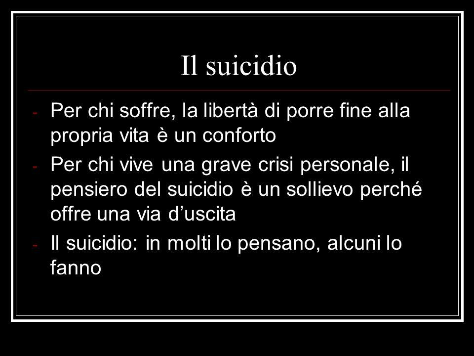 Il suicidio Per chi soffre, la libertà di porre fine alla propria vita è un conforto.