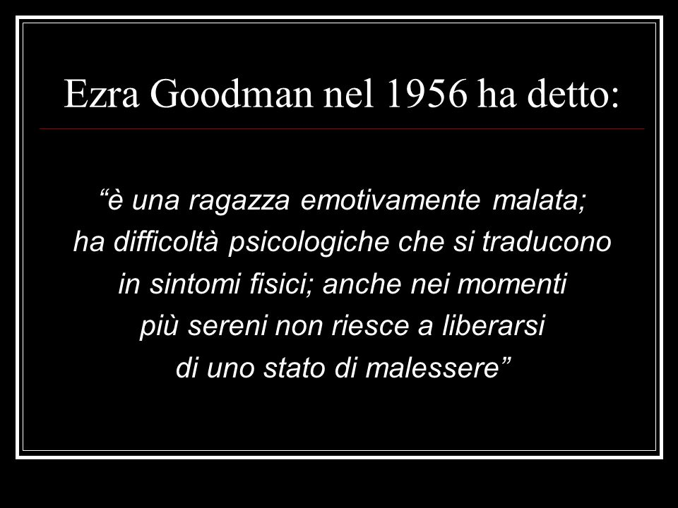 Ezra Goodman nel 1956 ha detto: