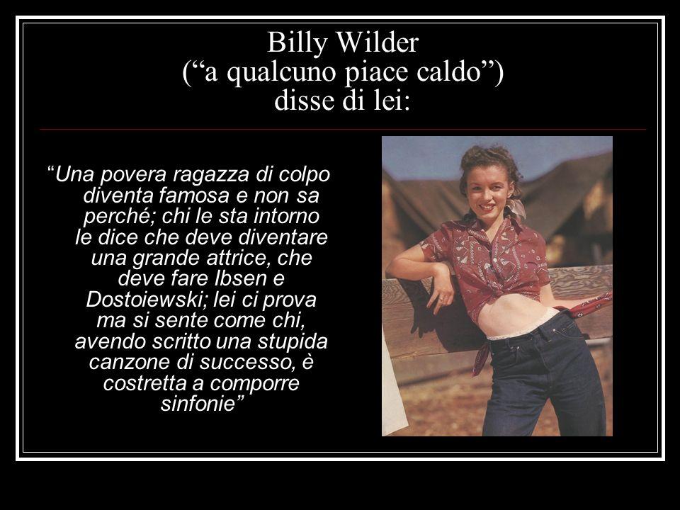 Billy Wilder ( a qualcuno piace caldo ) disse di lei: