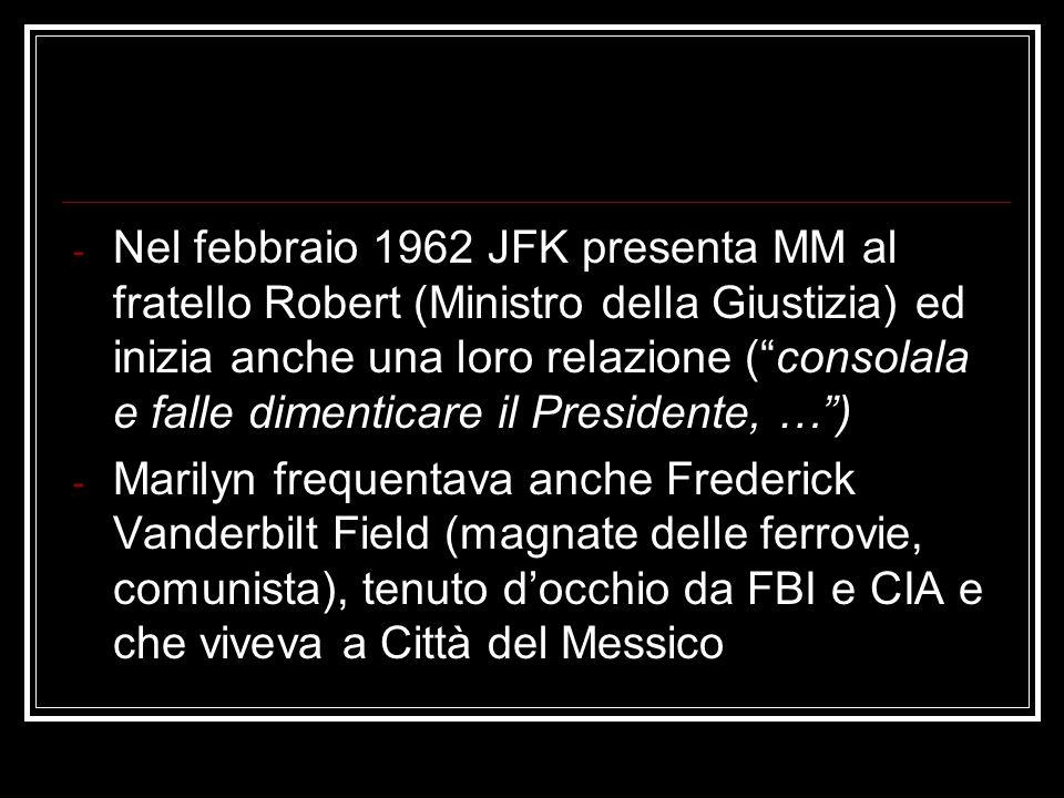 Nel febbraio 1962 JFK presenta MM al fratello Robert (Ministro della Giustizia) ed inizia anche una loro relazione ( consolala e falle dimenticare il Presidente, … )