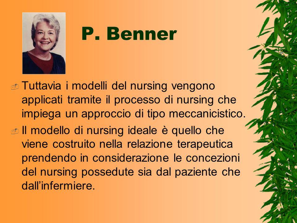P. Benner Tuttavia i modelli del nursing vengono applicati tramite il processo di nursing che impiega un approccio di tipo meccanicistico.