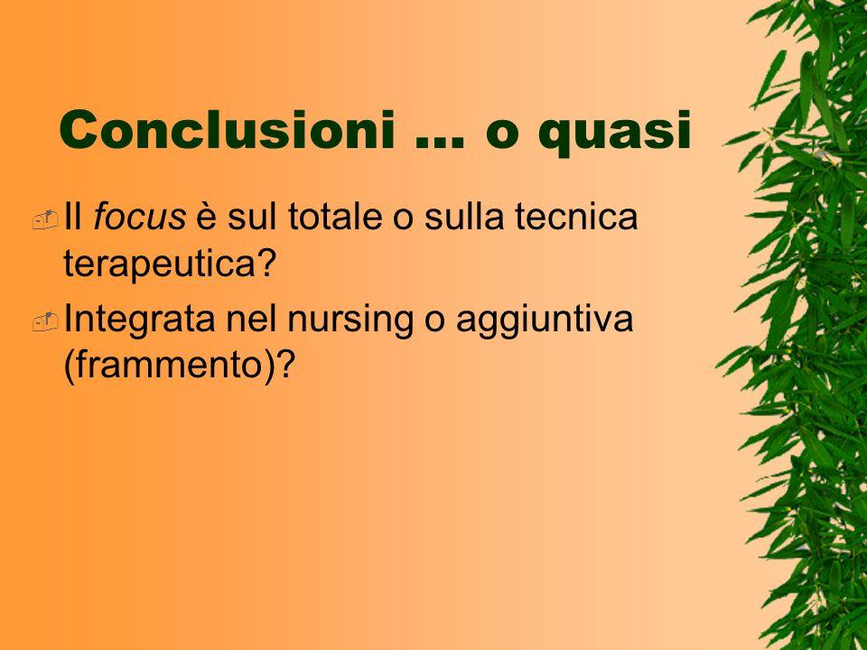 Conclusioni … o quasi Il focus è sul totale o sulla tecnica terapeutica.