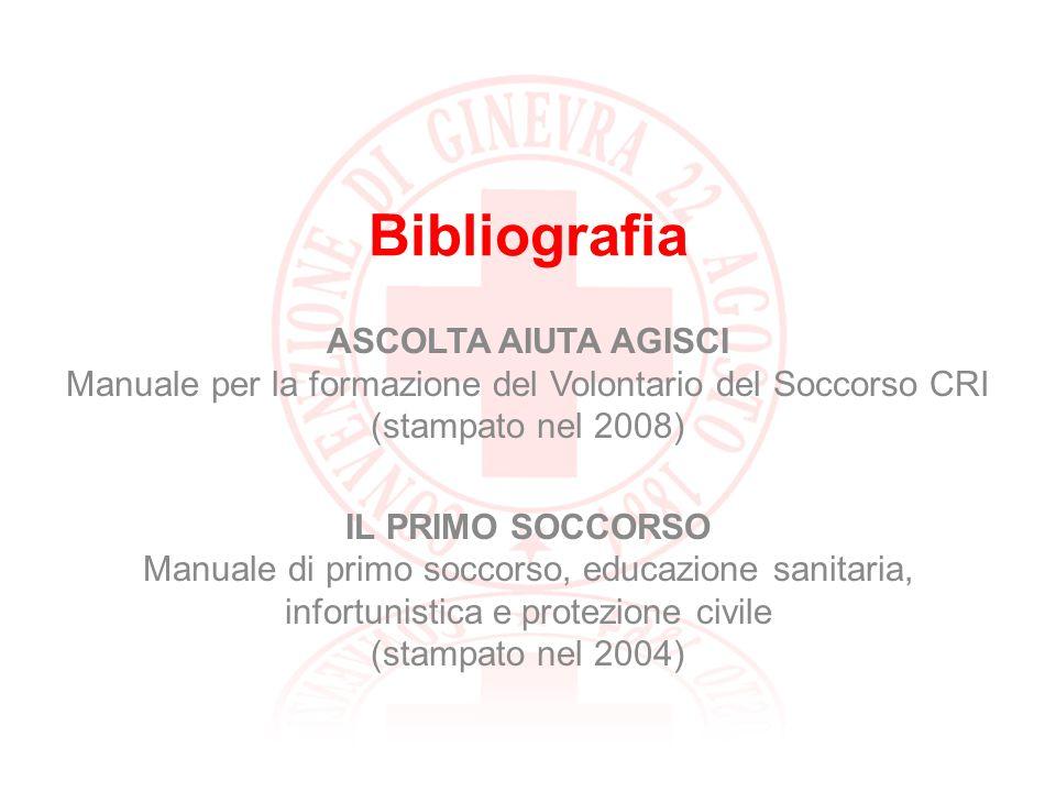 Bibliografia ASCOLTA AIUTA AGISCI Manuale per la formazione del Volontario del Soccorso CRI (stampato nel 2008)