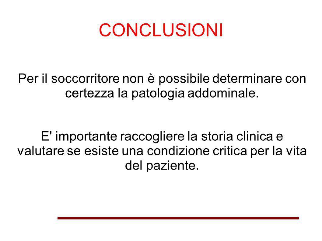CONCLUSIONI Per il soccorritore non è possibile determinare con certezza la patologia addominale.