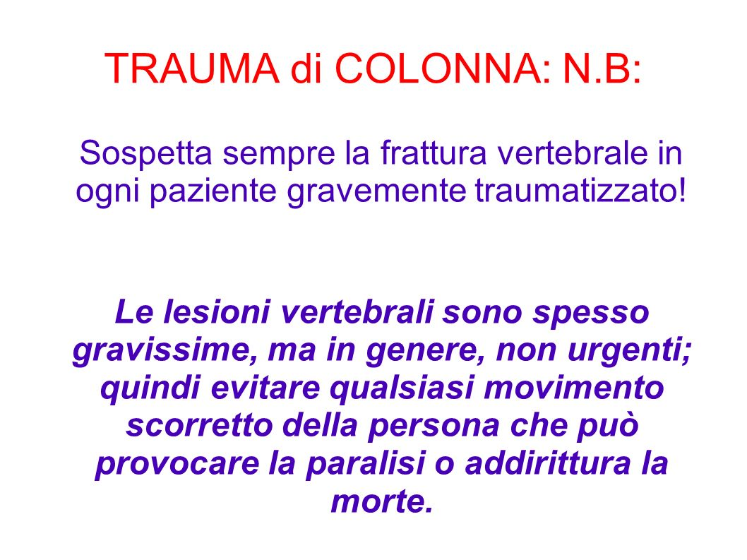 TRAUMA di COLONNA: N.B:Sospetta sempre la frattura vertebrale in ogni paziente gravemente traumatizzato!