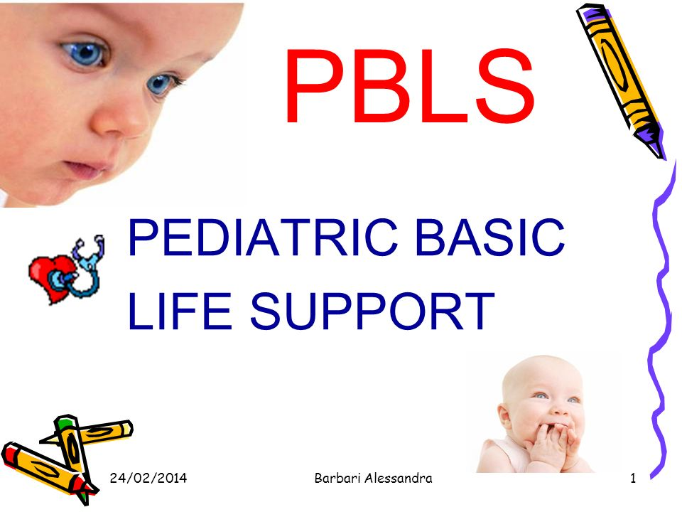 PBLS PEDIATRIC BASIC LIFE SUPPORT 27/03/2017 Barbari Alessandra