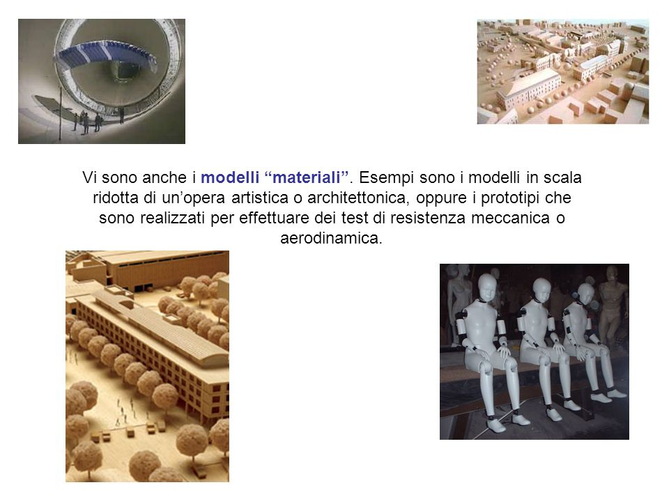 Vi sono anche i modelli materiali