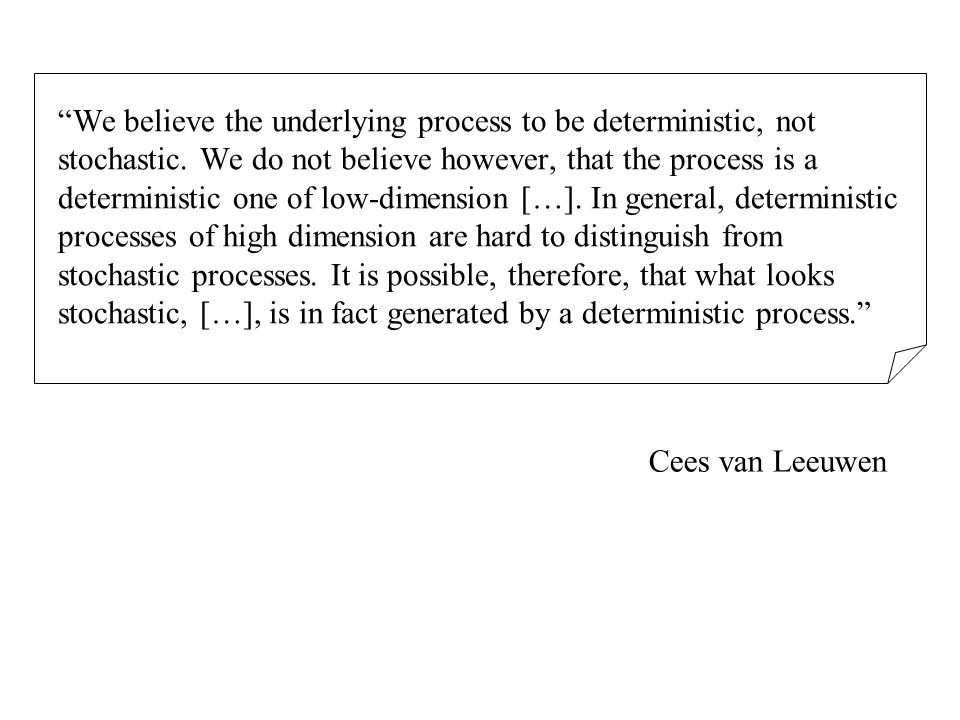 We believe the underlying process to be deterministic, not stochastic