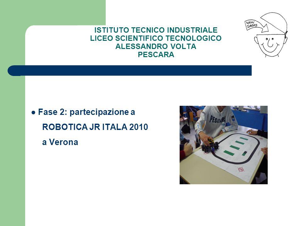 ● Fase 2: partecipazione a ROBOTICA JR ITALA 2010 a Verona