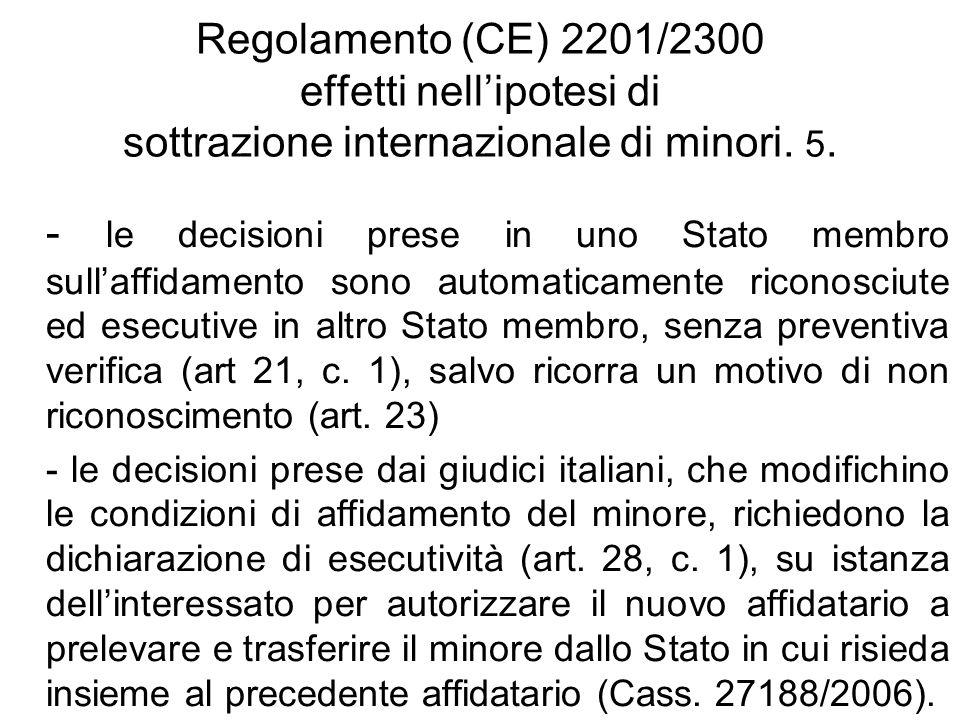 Regolamento (CE) 2201/2300 effetti nell'ipotesi di sottrazione internazionale di minori. 5.