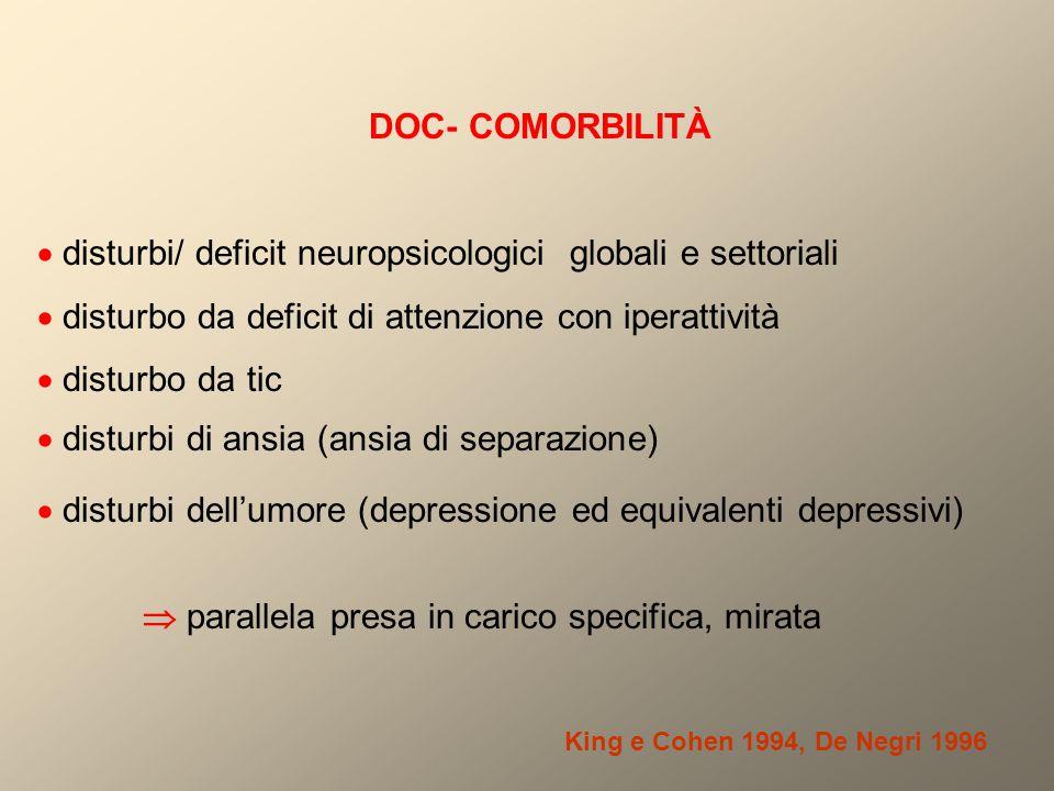 DOC- COMORBILITÀ  disturbi/ deficit neuropsicologici globali e settoriali.  disturbo da deficit di attenzione con iperattività.