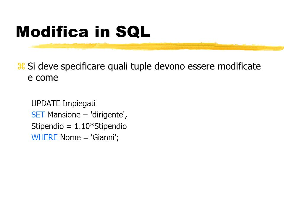 Modifica in SQL Si deve specificare quali tuple devono essere modificate e come. UPDATE Impiegati.