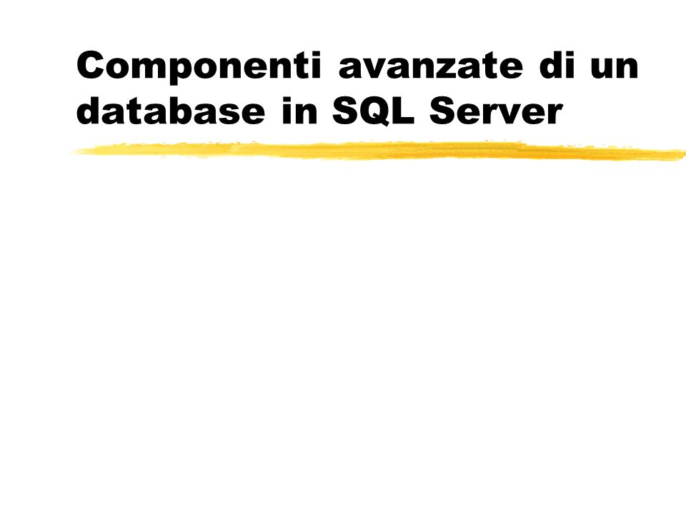 Componenti avanzate di un database in SQL Server