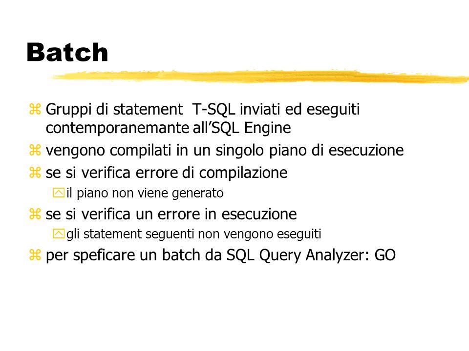 Batch Gruppi di statement T-SQL inviati ed eseguiti contemporanemante all'SQL Engine. vengono compilati in un singolo piano di esecuzione.